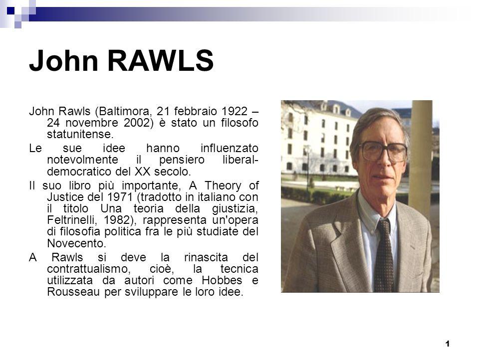 2 John RAWLS A Theory of Justice (1971) Lo stato di natura dei contrattualisti inteso come posizione originaria, situazione ipotetica caratterizzata da velo di ignoranza ed equità.