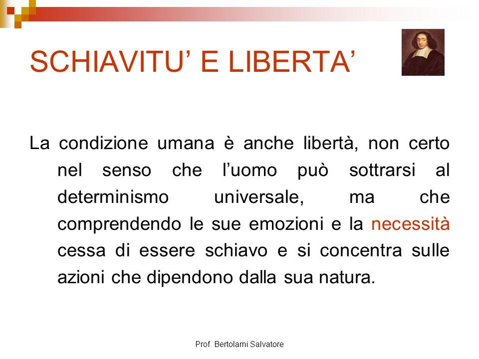 Prof. Bertolami Salvatore SCHIAVITU E LIBERTA La condizione umana è anche libertà, non certo nel senso che luomo può sottrarsi al determinismo univers