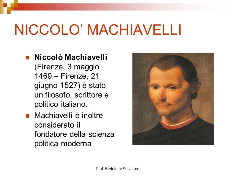 Prof. Bertolami Salvatore NICCOLO MACHIAVELLI Niccolò Machiavelli (Firenze, 3 maggio 1469 – Firenze, 21 giugno 1527) è stato un filosofo, scrittore e