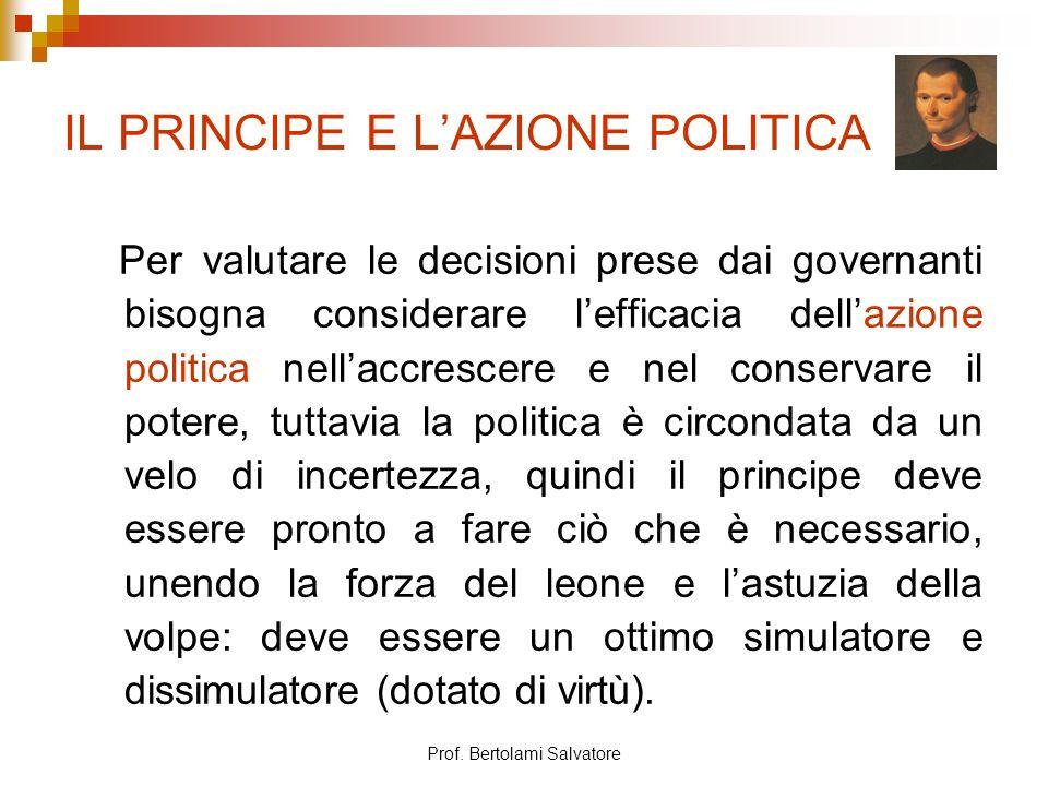 Prof. Bertolami Salvatore IL PRINCIPE E LAZIONE POLITICA Per valutare le decisioni prese dai governanti bisogna considerare lefficacia dellazione poli