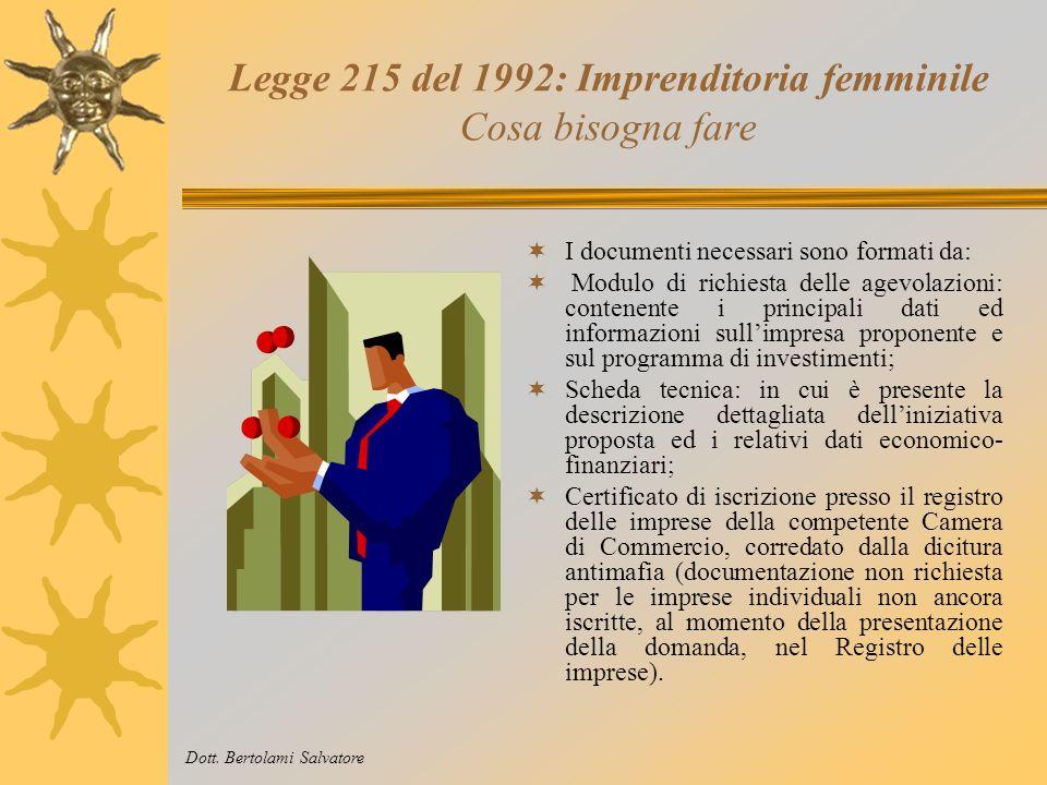 Legge 215 del 1992: Imprenditoria femminile In quanto tempo Le graduatorie, recanti le aziende finanziate, sono emesse entro 90 giorni dalla scadenza