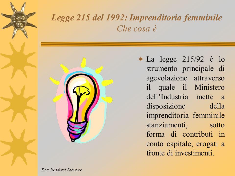 Legge 215 del 1992 Imprenditoria femminile Strumento di agevolazioni rivolto alle donne che si accingono a realizzare nuove realtà imprenditoriali, o