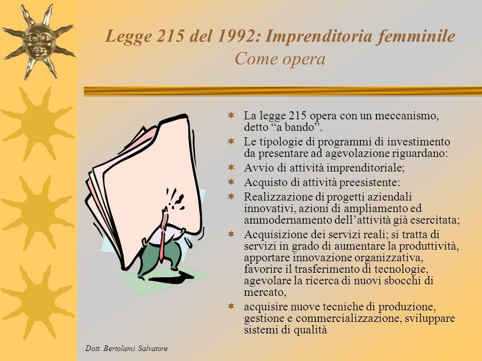 Legge 215 del 1992: Imprenditoria femminile Cosa permette di fare La Legge 215 permette alle imprese femminili di richiedere un finanziamento a fondo