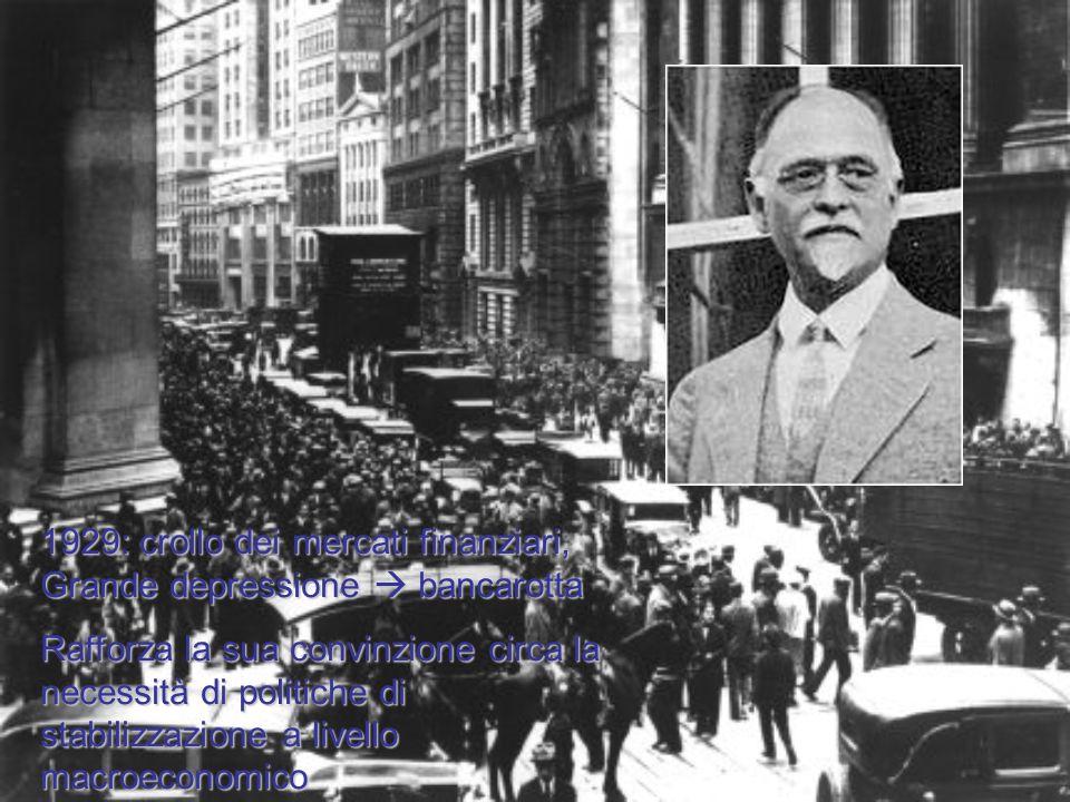 1929: crollo dei mercati finanziari, Grande depressione bancarotta Rafforza la sua convinzione circa la necessità di politiche di stabilizzazione a li