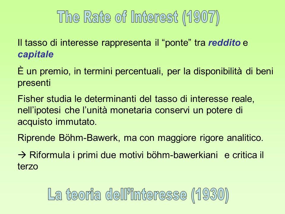 Il tasso di interesse rappresenta il ponte tra reddito e capitale È un premio, in termini percentuali, per la disponibilità di beni presenti Fisher st