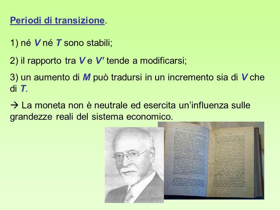 Periodi di transizione. 1) né V né T sono stabili; 2) il rapporto tra V e V tende a modificarsi; 3) un aumento di M può tradursi in un incremento sia