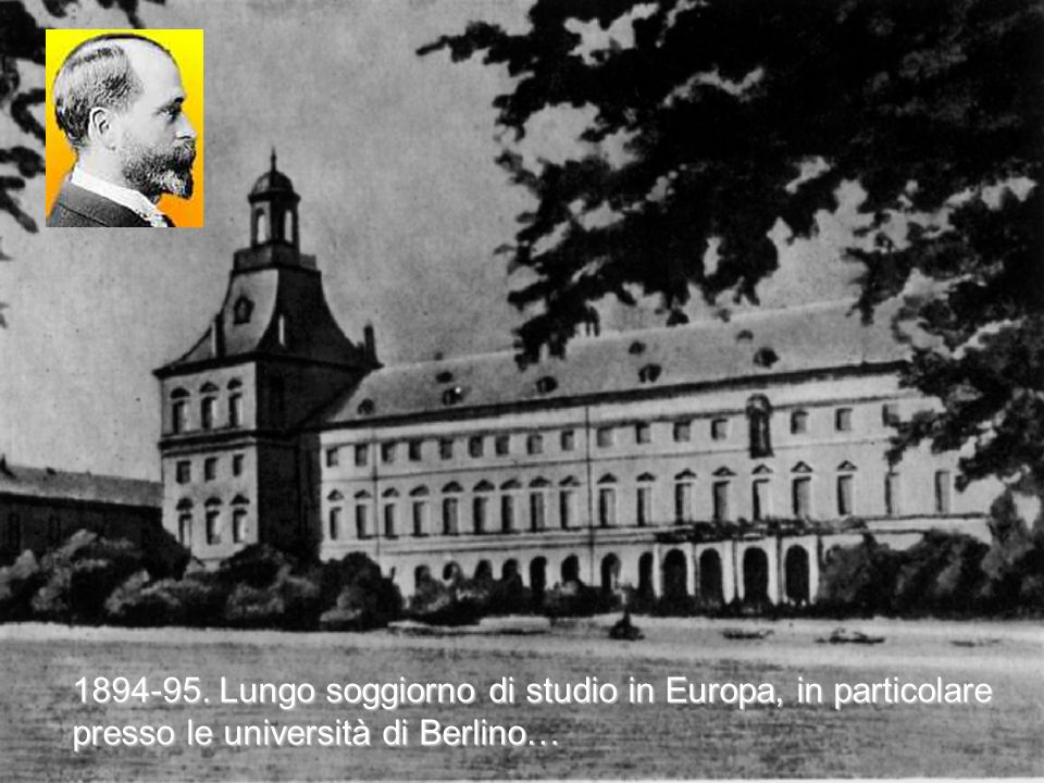 1894-95. Lungo soggiorno di studio in Europa, in particolare presso le università di Berlino…