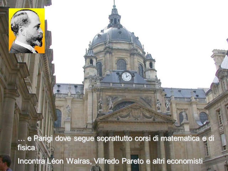 … e Parigi dove segue soprattutto corsi di matematica e di fisica Incontra Léon Walras, Vilfredo Pareto e altri economisti
