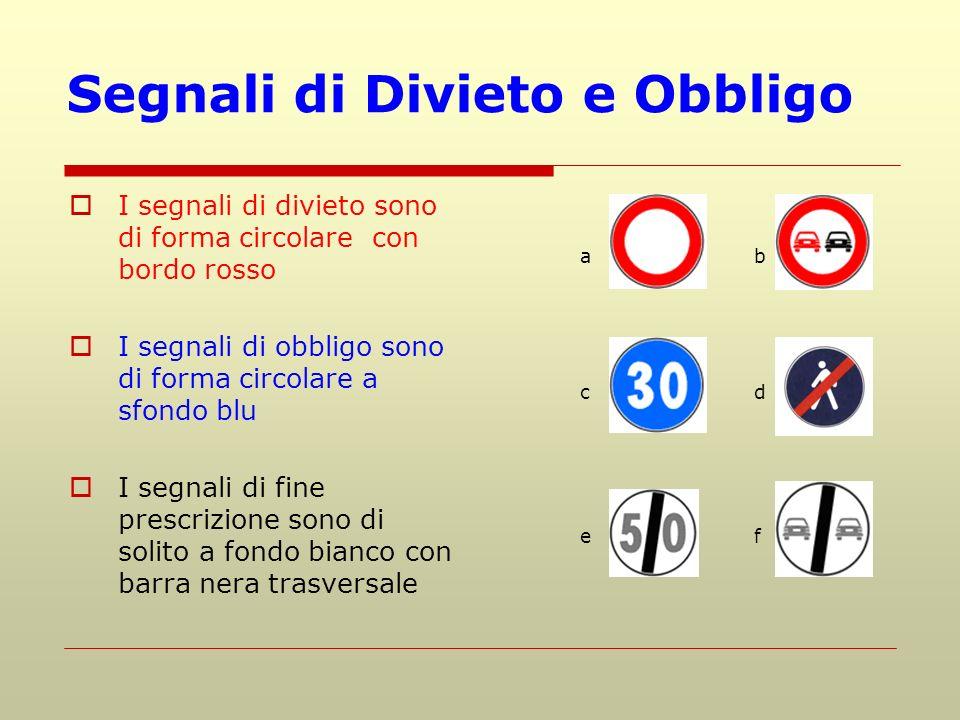 Segnali di Divieto e Obbligo I segnali di divieto sono di forma circolare con bordo rosso I segnali di obbligo sono di forma circolare a sfondo blu I