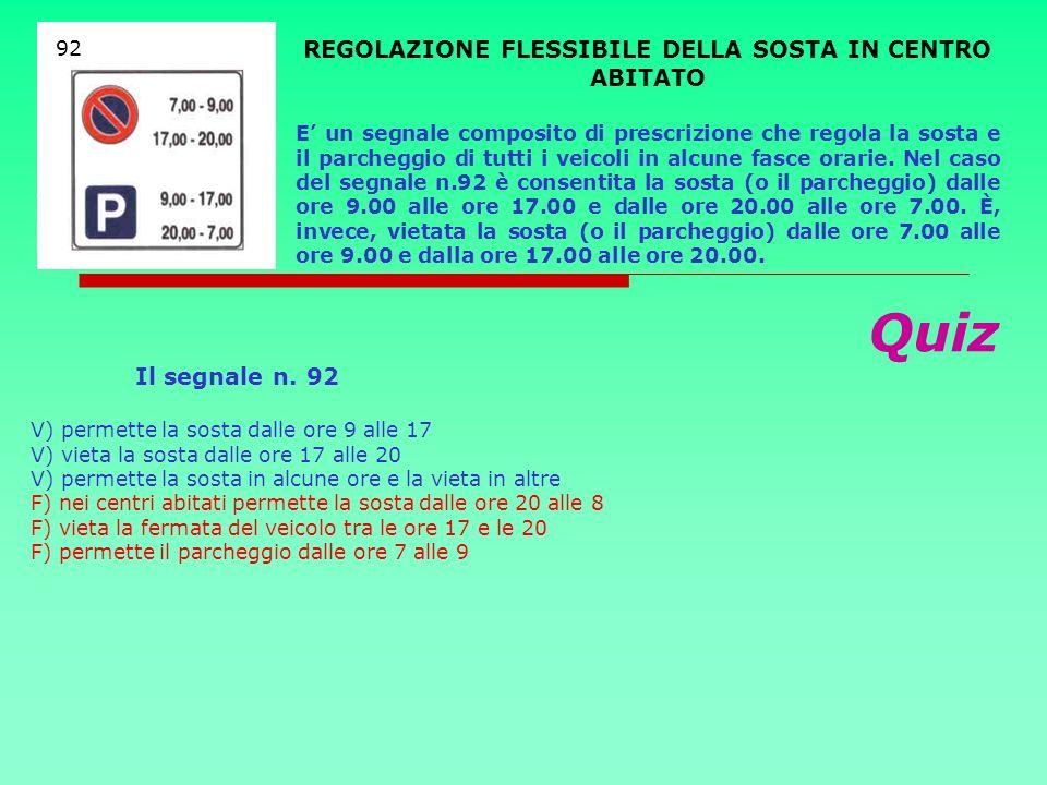 Quiz Il segnale n. 92 V) permette la sosta dalle ore 9 alle 17 V) vieta la sosta dalle ore 17 alle 20 V) permette la sosta in alcune ore e la vieta in