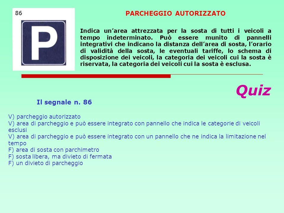 Quiz Il segnale n. 86 V) parcheggio autorizzato V) area di parcheggio e può essere integrato con pannello che indica le categorie di veicoli esclusi V
