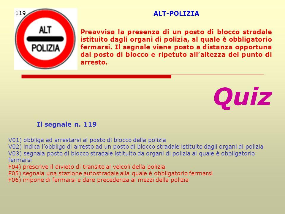 Quiz Il segnale n. 119 V01) obbliga ad arrestarsi al posto di blocco della polizia V02) indica lobbligo di arresto ad un posto di blocco stradale isti