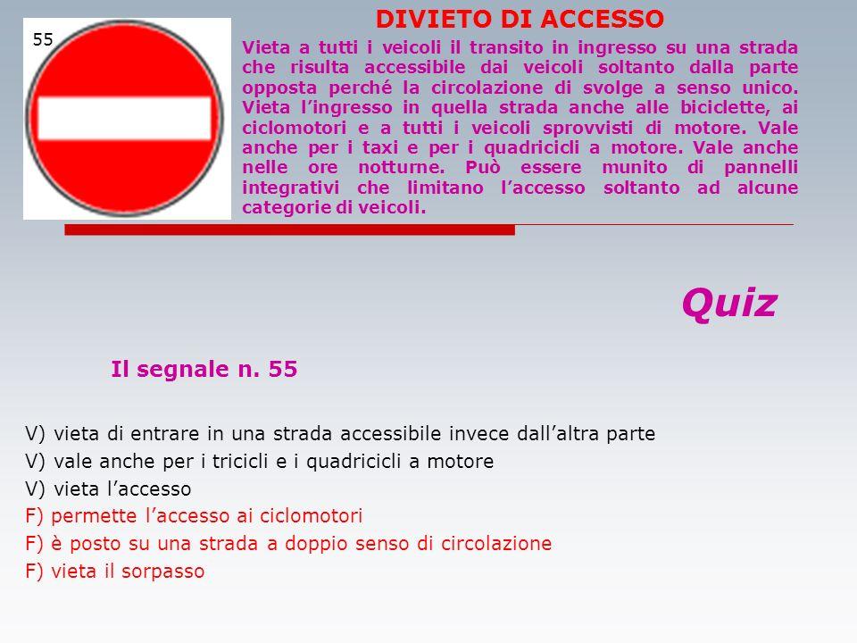 Quiz Il segnale n. 55 V) vieta di entrare in una strada accessibile invece dallaltra parte V) vale anche per i tricicli e i quadricicli a motore V) vi