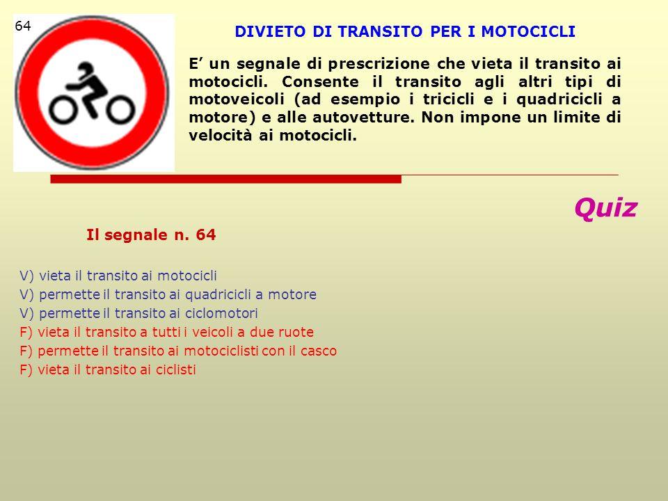 Quiz Il segnale n. 64 V) vieta il transito ai motocicli V) permette il transito ai quadricicli a motore V) permette il transito ai ciclomotori F) viet