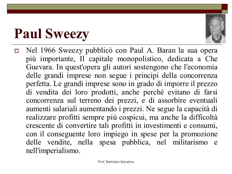 Prof.Bertolami Salvatore Paul Sweezy Nel 1966 Sweezy pubblicò con Paul A.