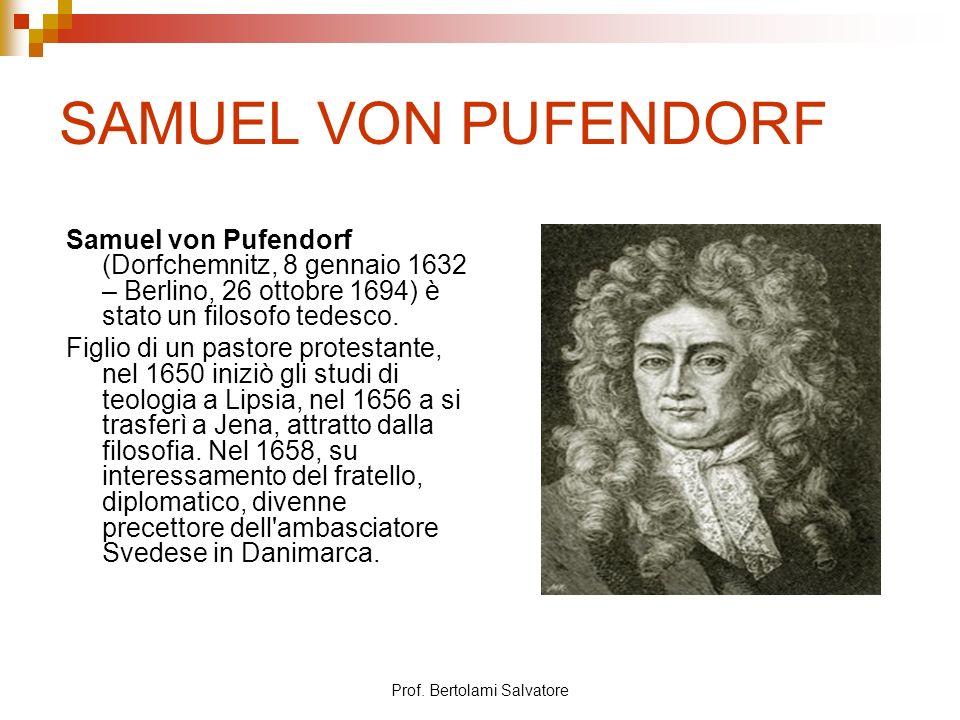 Prof. Bertolami Salvatore SAMUEL VON PUFENDORF Samuel von Pufendorf (Dorfchemnitz, 8 gennaio 1632 – Berlino, 26 ottobre 1694) è stato un filosofo tede