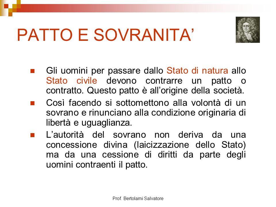 Prof. Bertolami Salvatore PATTO E SOVRANITA Gli uomini per passare dallo Stato di natura allo Stato civile devono contrarre un patto o contratto. Ques