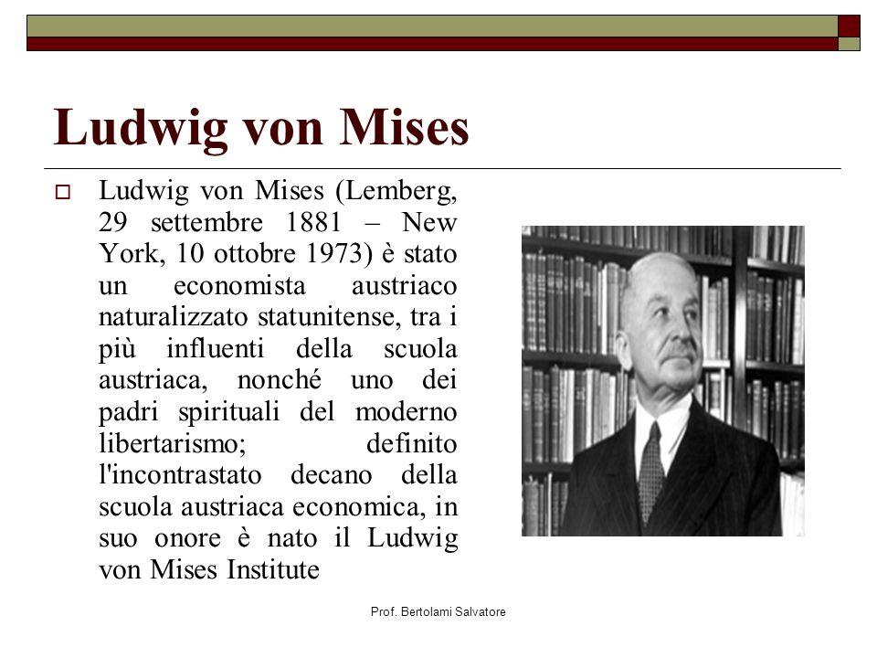 Prof. Bertolami Salvatore Ludwig von Mises Ludwig von Mises (Lemberg, 29 settembre 1881 – New York, 10 ottobre 1973) è stato un economista austriaco n