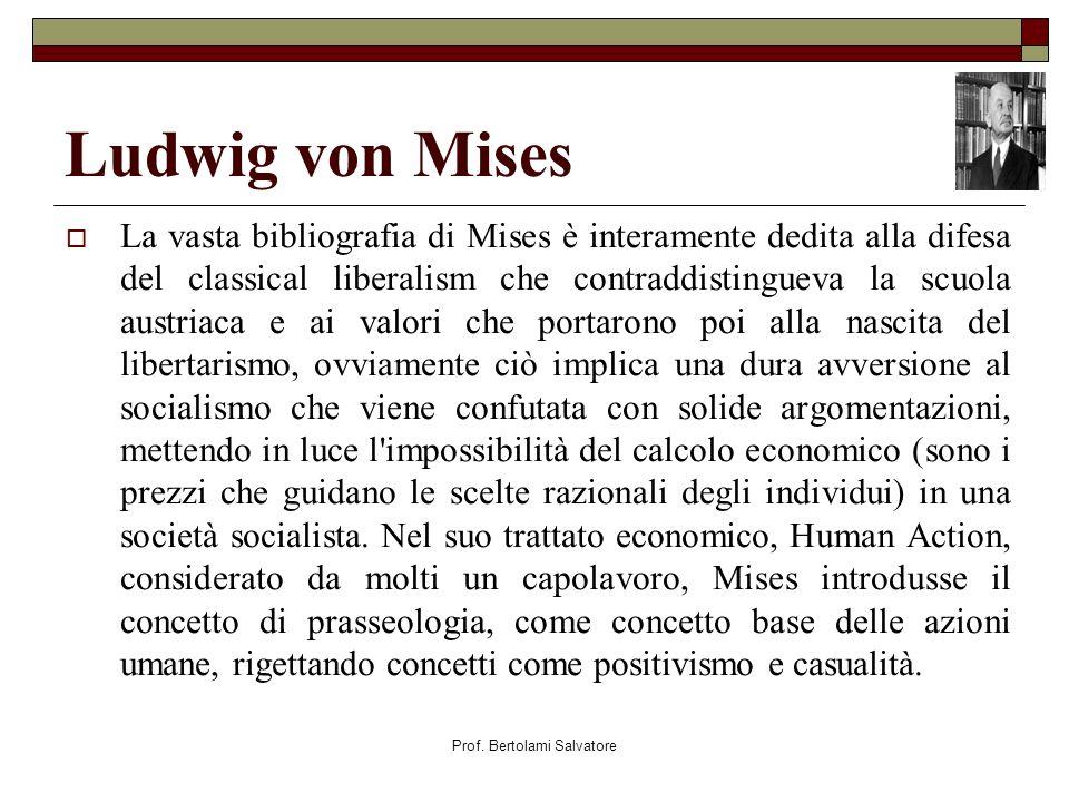 Prof. Bertolami Salvatore Ludwig von Mises La vasta bibliografia di Mises è interamente dedita alla difesa del classical liberalism che contraddisting