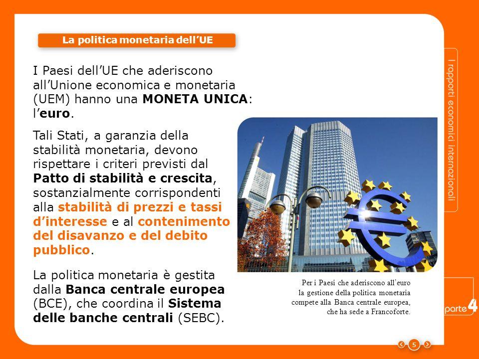 5 La politica monetaria dellUE I Paesi dellUE che aderiscono allUnione economica e monetaria (UEM) hanno una MONETA UNICA: leuro. stabilità dei prezzi