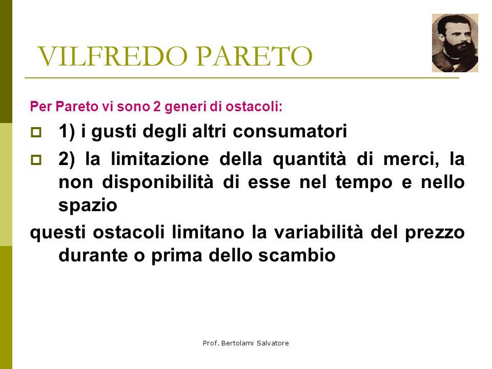 Prof. Bertolami Salvatore VILFREDO PARETO COMBINAZIONI INDIFFERENTI: un individuo ha: 10 Kg bene A - 10 litri bene B egli può consumare differenti qua