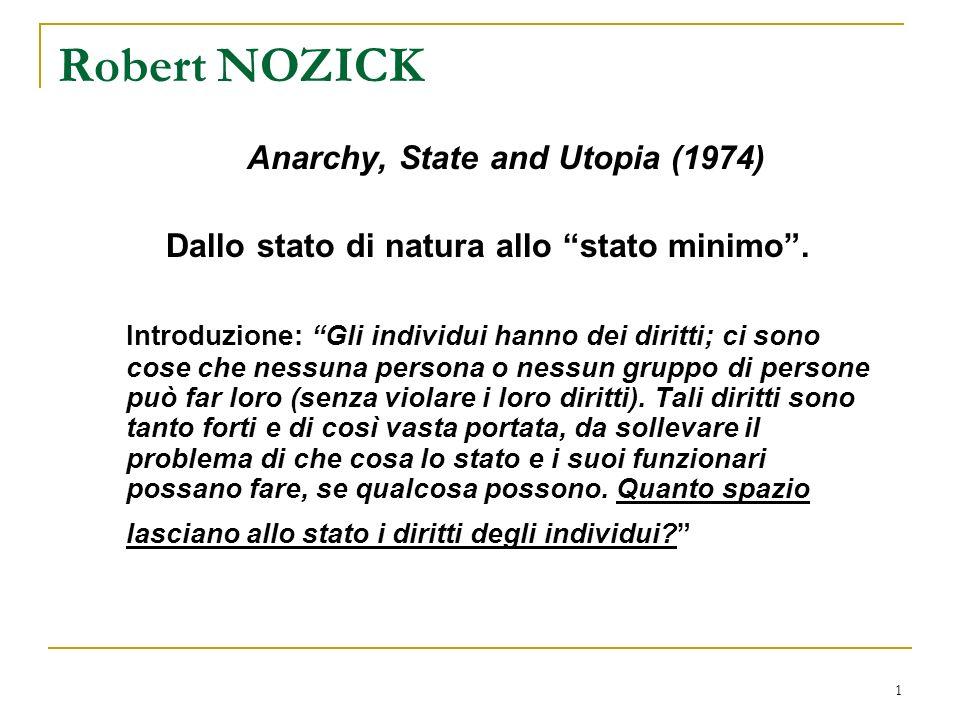 1 Robert NOZICK Anarchy, State and Utopia (1974) Dallo stato di natura allo stato minimo.