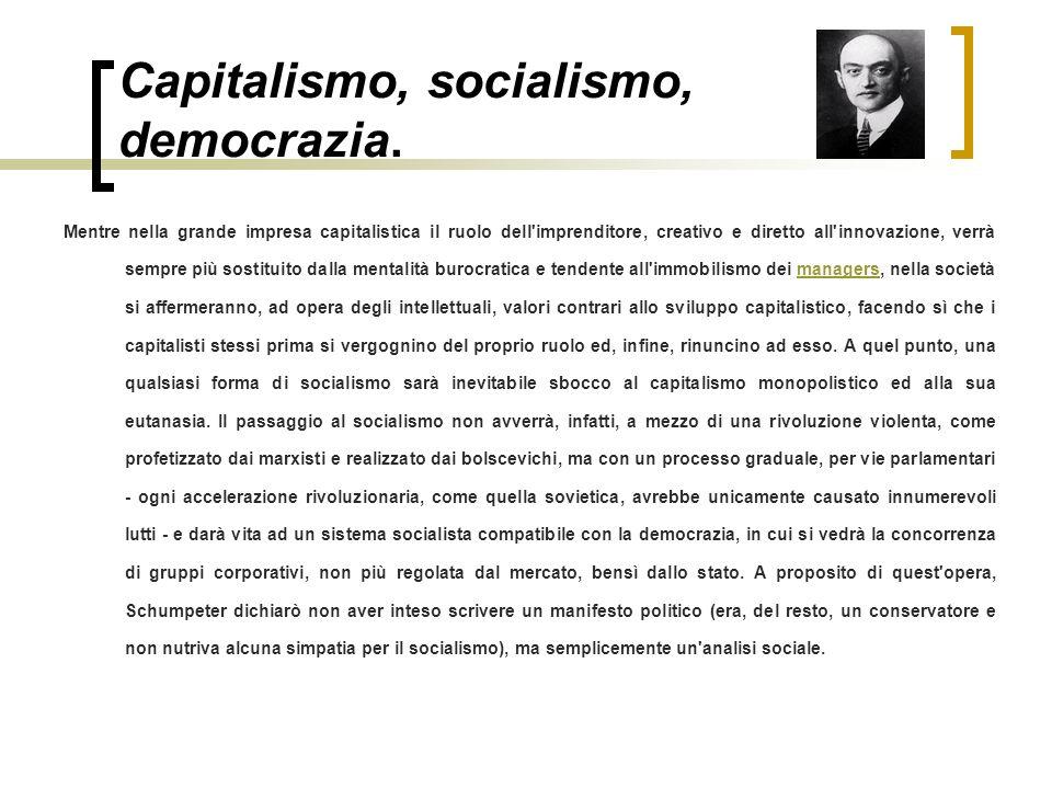 Capitalismo, socialismo, democrazia. Mentre nella grande impresa capitalistica il ruolo dell'imprenditore, creativo e diretto all'innovazione, verrà s