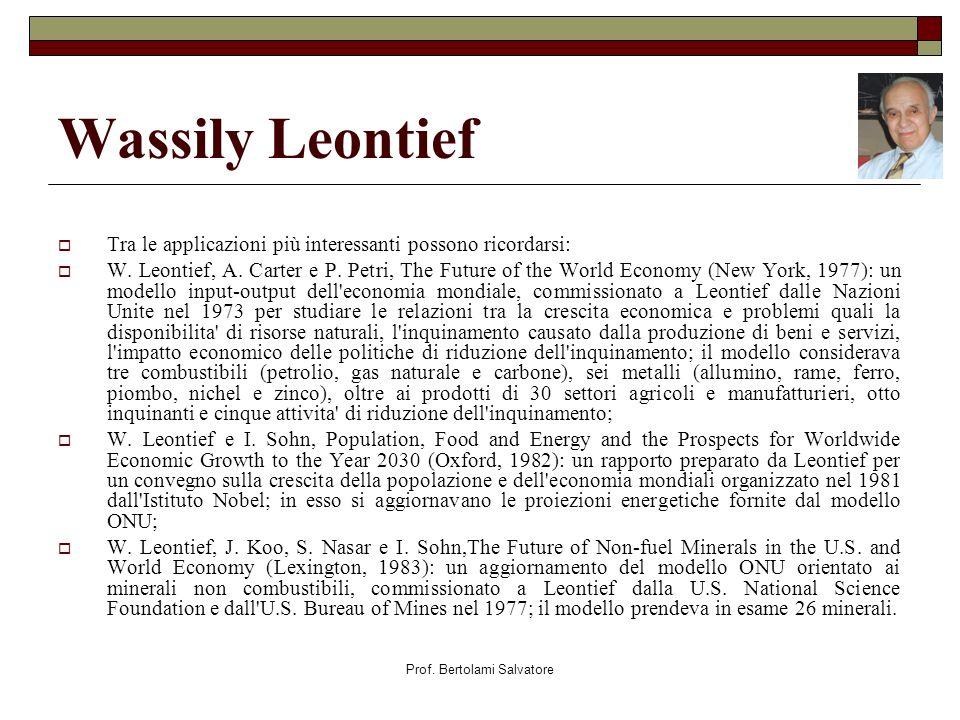 Prof. Bertolami Salvatore Wassily Leontief Tra le applicazioni più interessanti possono ricordarsi: W. Leontief, A. Carter e P. Petri, The Future of t