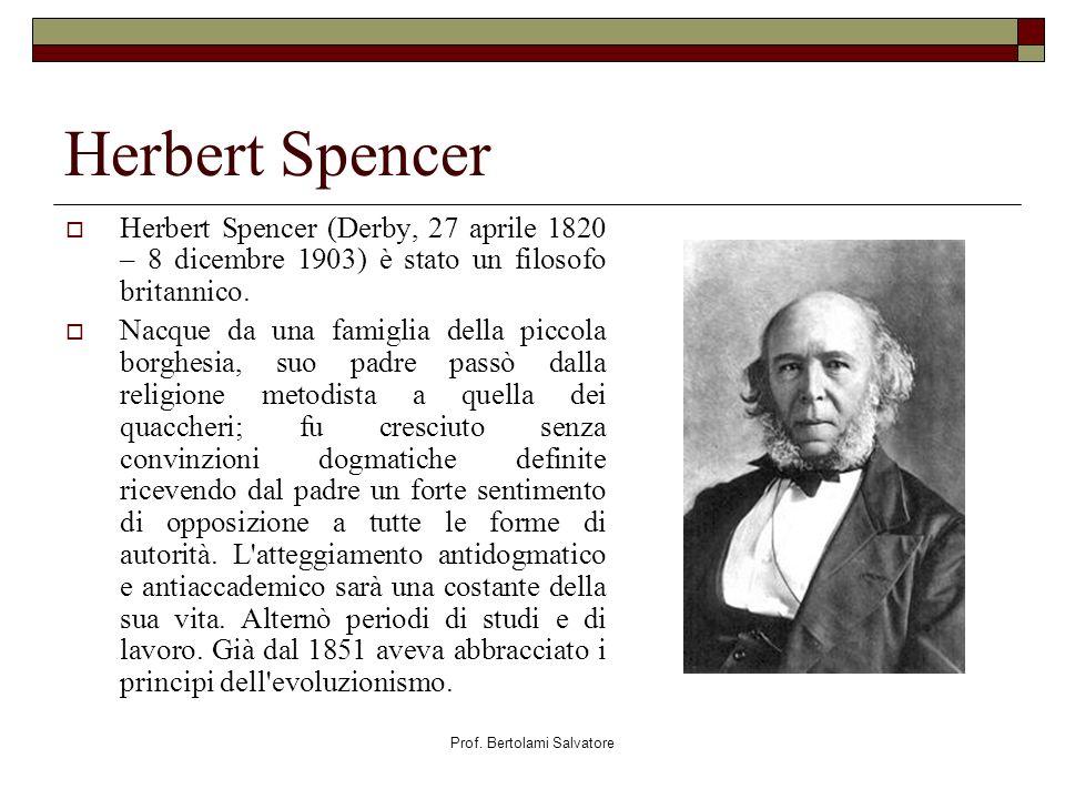 Prof. Bertolami Salvatore Herbert Spencer Herbert Spencer (Derby, 27 aprile 1820 – 8 dicembre 1903) è stato un filosofo britannico. Nacque da una fami