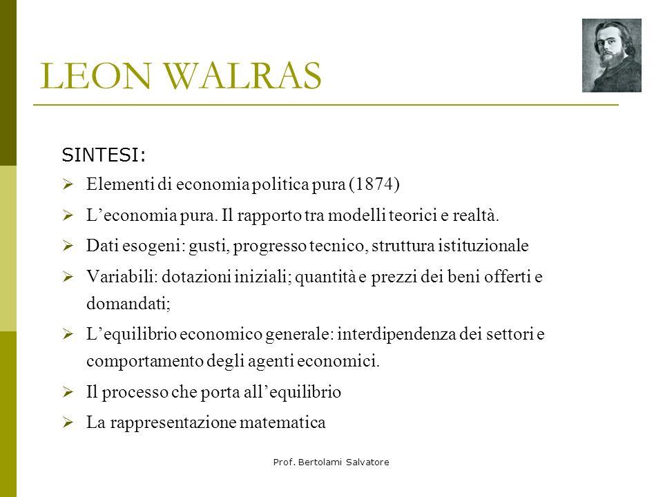 Prof. Bertolami Salvatore TEORIA Walras edifica una teoria del valore secondo la quale il principio per la determinazione dei valori di scambio (prezz