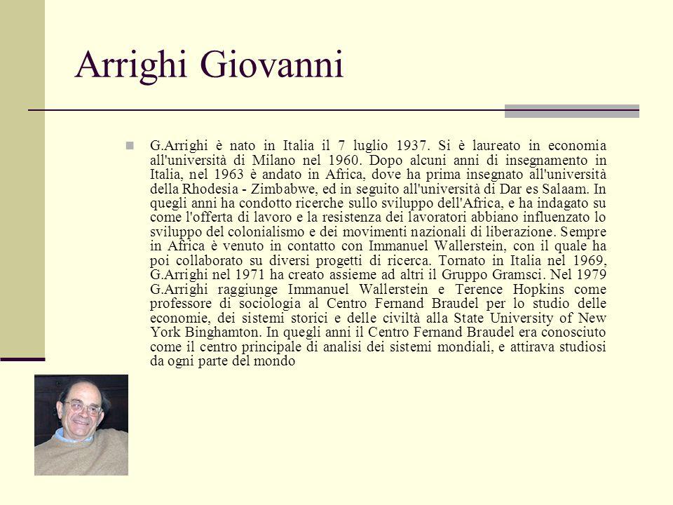 Arrighi Giovanni G.Arrighi è nato in Italia il 7 luglio 1937. Si è laureato in economia all'università di Milano nel 1960. Dopo alcuni anni di insegna