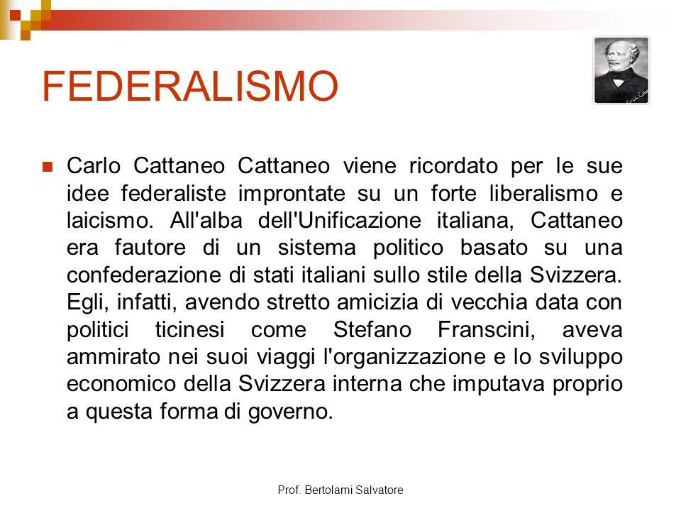 Prof. Bertolami Salvatore FEDERALISMO Carlo Cattaneo Cattaneo viene ricordato per le sue idee federaliste improntate su un forte liberalismo e laicism