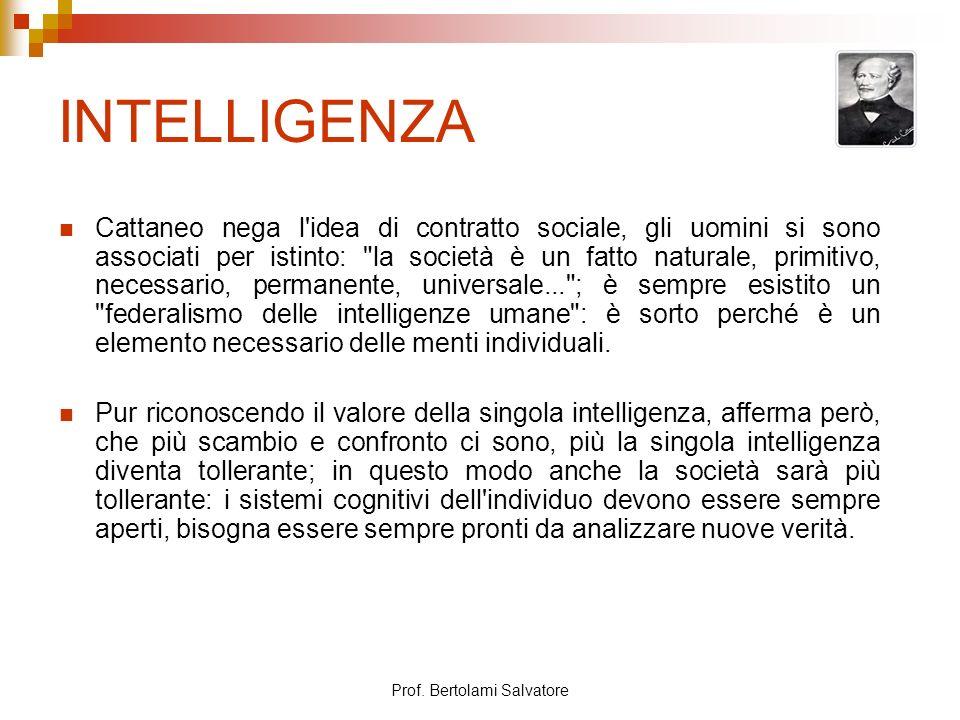 Prof. Bertolami Salvatore INTELLIGENZA Cattaneo nega l'idea di contratto sociale, gli uomini si sono associati per istinto: