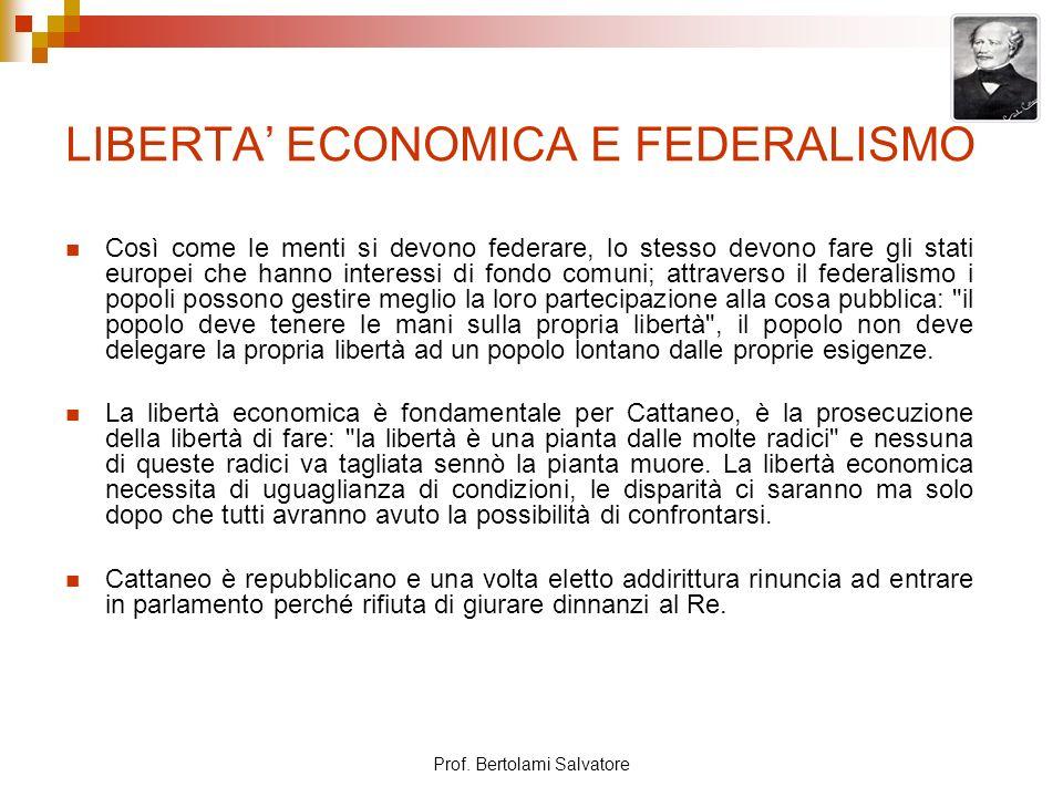 Prof. Bertolami Salvatore LIBERTA ECONOMICA E FEDERALISMO Così come le menti si devono federare, lo stesso devono fare gli stati europei che hanno int