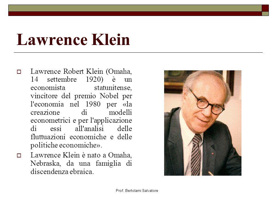 Prof. Bertolami Salvatore Lawrence Klein Lawrence Robert Klein (Omaha, 14 settembre 1920) è un economista statunitense, vincitore del premio Nobel per