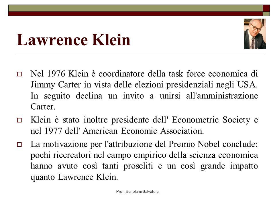 Prof. Bertolami Salvatore Lawrence Klein Nel 1976 Klein è coordinatore della task force economica di Jimmy Carter in vista delle elezioni presidenzial