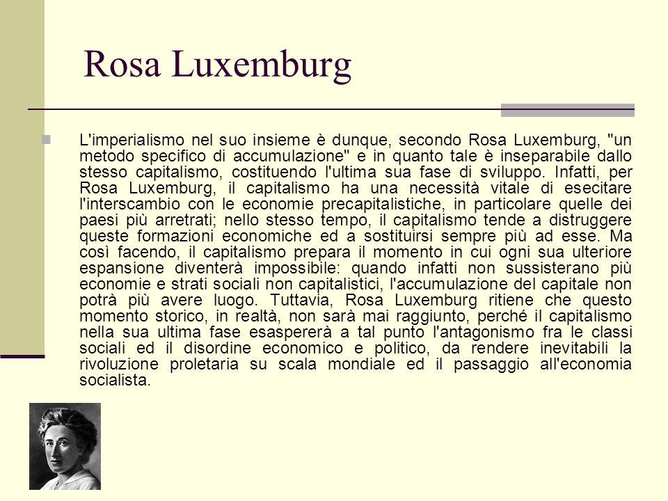 Rosa Luxemburg L'imperialismo nel suo insieme è dunque, secondo Rosa Luxemburg,