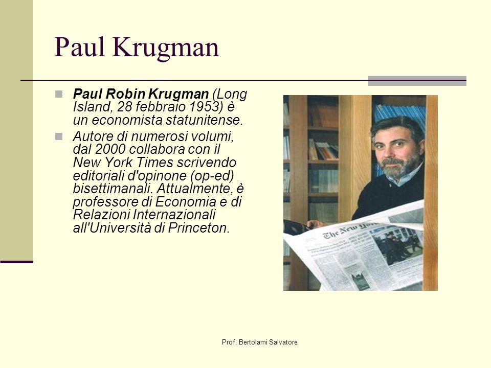 Prof. Bertolami Salvatore Paul Krugman Paul Robin Krugman (Long Island, 28 febbraio 1953) è un economista statunitense. Autore di numerosi volumi, dal