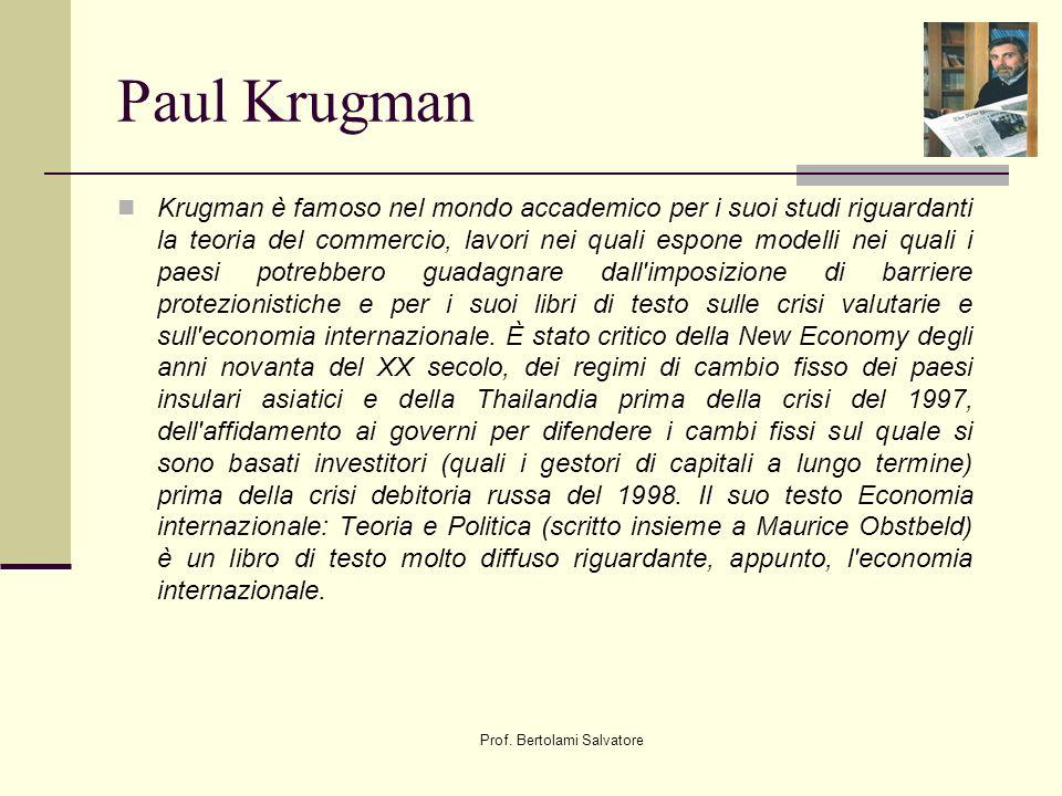 Prof. Bertolami Salvatore Paul Krugman Krugman è famoso nel mondo accademico per i suoi studi riguardanti la teoria del commercio, lavori nei quali es