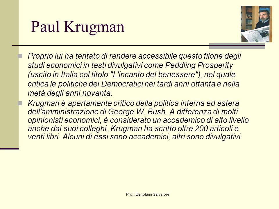 Prof. Bertolami Salvatore Paul Krugman Proprio lui ha tentato di rendere accessibile questo filone degli studi economici in testi divulgativi come Ped