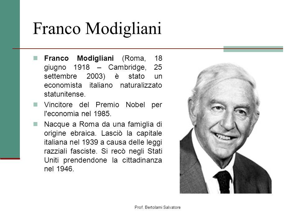 Prof. Bertolami Salvatore Franco Modigliani Franco Modigliani (Roma, 18 giugno 1918 – Cambridge, 25 settembre 2003) è stato un economista italiano nat