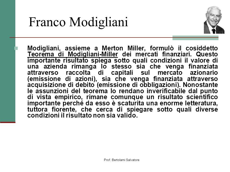 Prof. Bertolami Salvatore Franco Modigliani Modigliani, assieme a Merton Miller, formulò il cosiddetto Teorema di Modigliani-Miller dei mercati finanz