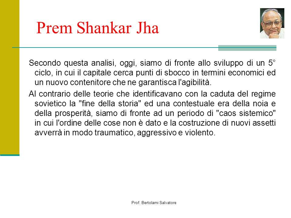Prof. Bertolami Salvatore Prem Shankar Jha Secondo questa analisi, oggi, siamo di fronte allo sviluppo di un 5° ciclo, in cui il capitale cerca punti