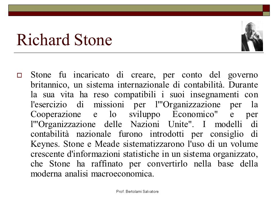 Prof. Bertolami Salvatore Richard Stone Stone fu incaricato di creare, per conto del governo britannico, un sistema internazionale di contabilità. Dur