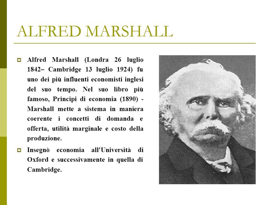 ALFRED MARSHALL Alfred Marshall (Londra 26 luglio 1842– Cambridge 13 luglio 1924) fu uno dei più influenti economisti inglesi del suo tempo. Nel suo l