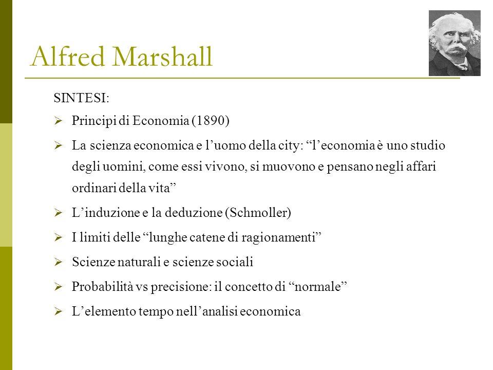 Alfred Marshall SINTESI: Principi di Economia (1890) La scienza economica e luomo della city: leconomia è uno studio degli uomini, come essi vivono, s