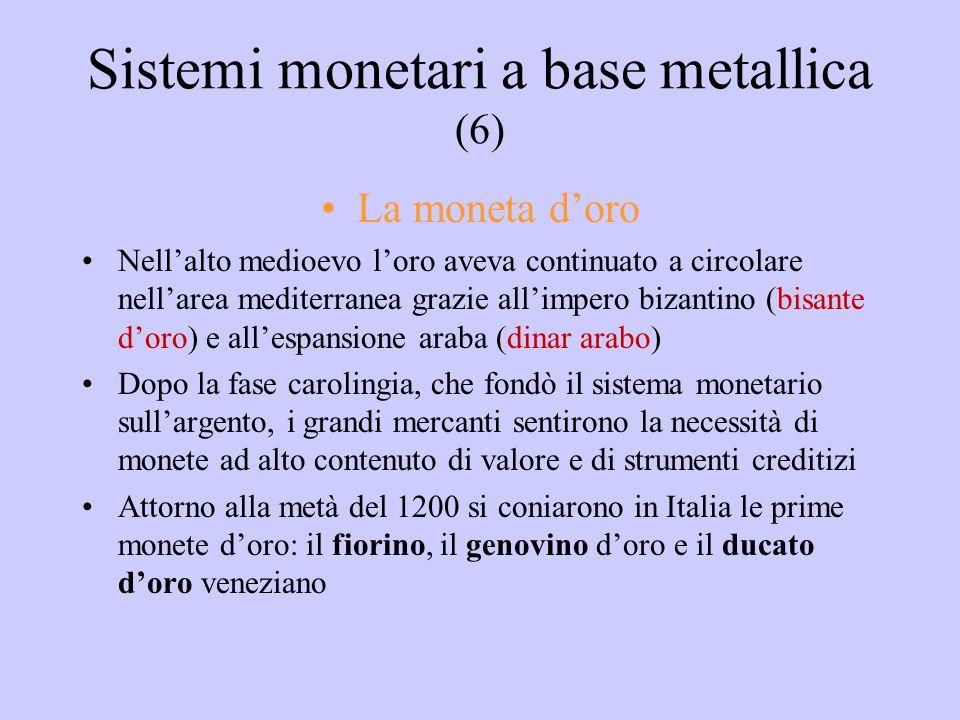Sistemi monetari a base metallica (6) La moneta doro Nellalto medioevo loro aveva continuato a circolare nellarea mediterranea grazie allimpero bizant