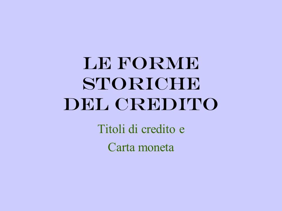 Le forme storiche del credito Titoli di credito e Carta moneta