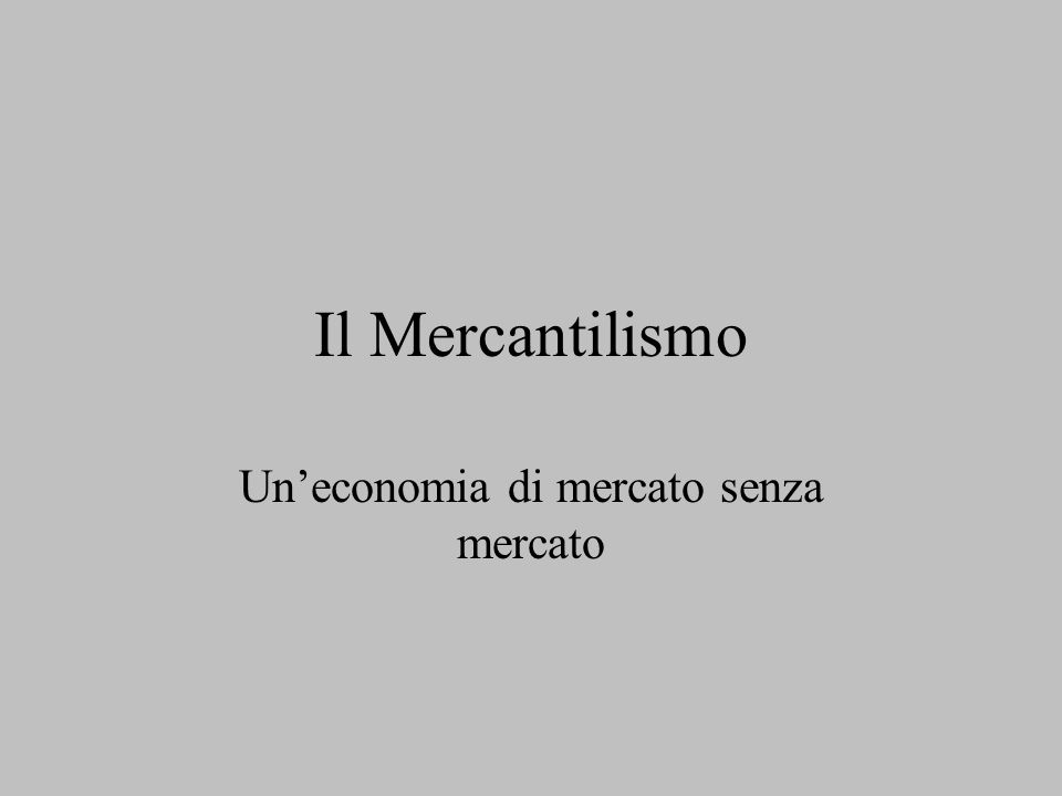 Il Mercantilismo Uneconomia di mercato senza mercato