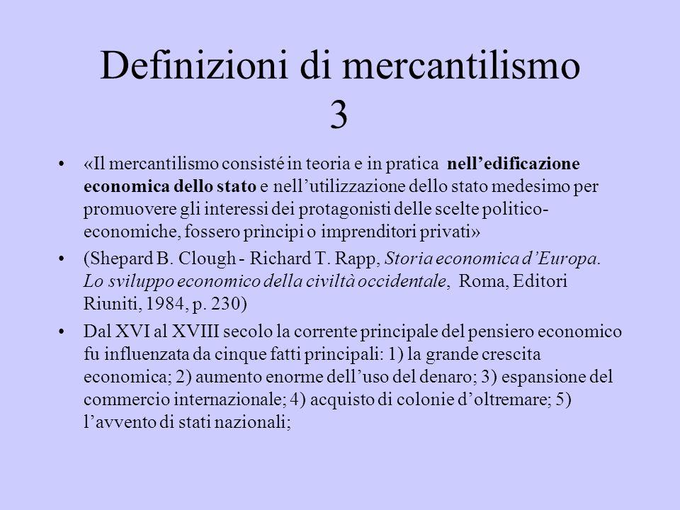 Definizioni di mercantilismo 3 «Il mercantilismo consisté in teoria e in pratica nelledificazione economica dello stato e nellutilizzazione dello stat